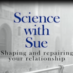 Science with Sue: Shaping and repairing your relationship